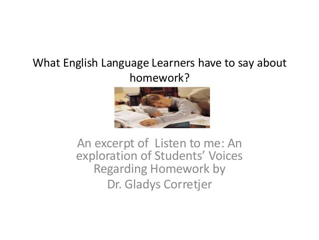 What English Language Learners have to say about                  homework?        An excerpt of Listen to me: An        e...