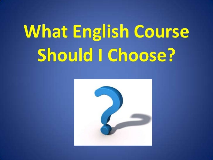 What English Course Should I Choose?<br />