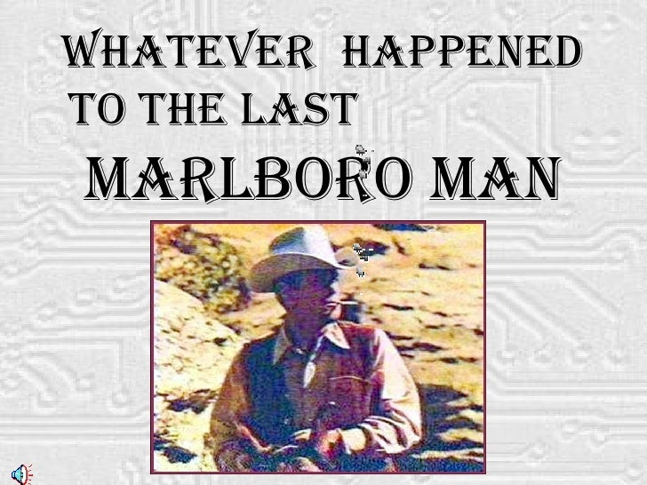 Whatever  Happened to the Last  Marlboro Man