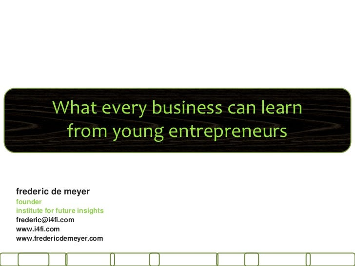What every business can learn             from young entrepreneursfrederic de meyerfounderinstitute for future insightsfre...