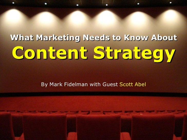What Marketing Needs to Know About  Content Strategy       By Mark Fidelman with Guest Scott Abel