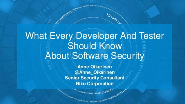 What Every Developer And Tester Should Know About Software Security Anne Oikarinen @Anne_Oikarinen Senior Security Consult...