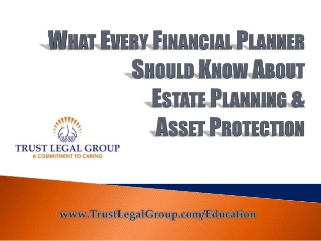  The Purpose of Planning  Obstacles: Probate &Taxes  Basic Estate Planning 101  Complex Estate Planning 101  Asset Pr...