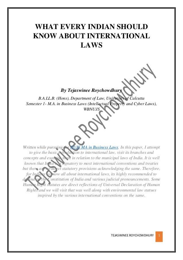 TEJASWINEE ROYCHOWDHURY 1 WHAT EVERY INDIAN SHOULD KNOW ABOUT INTERNATIONAL LAWS By Tejaswinee Roychowdhury B.A.LL.B. (Hon...