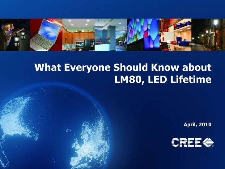 What Everyone Should Know about LM80, LED Lifetime<br />April, 2010<br />