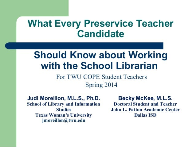 What Every Preservice Teacher Candidate Should Know about Working with the School Librarian For TWU COPE Student Teachers ...