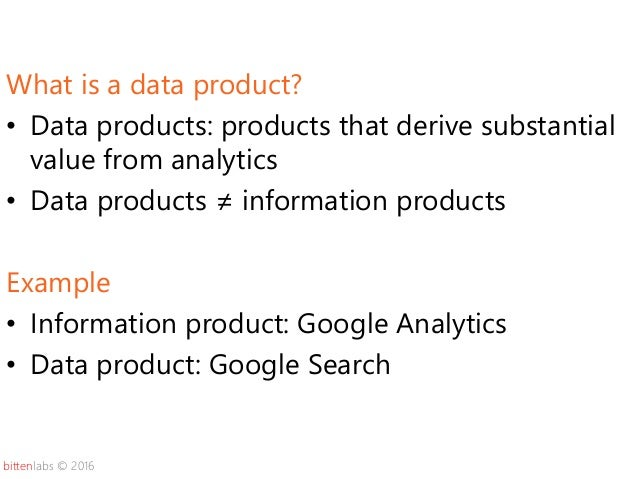bittenlabs © 2016 What is a data product? • Data products: products that derive substantial value from analytics • Data pr...