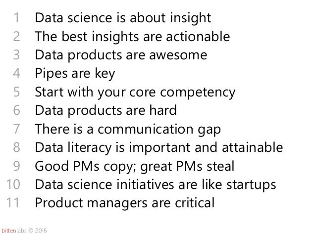 bittenlabs © 2016 Data science is about insight The best insights are actionable Data products are awesome Pipes are key S...