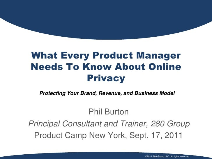 What Every Product ManagerNeeds To Know About Online          Privacy   Protecting Your Brand, Revenue, and Business Model...
