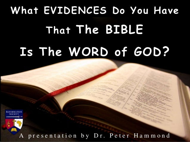 What EVIDENCES Do You Have That The BIBLE Is The WORD of GOD? A p r e s e n t a t i o n b y D r . P e t e r H a m m o n d
