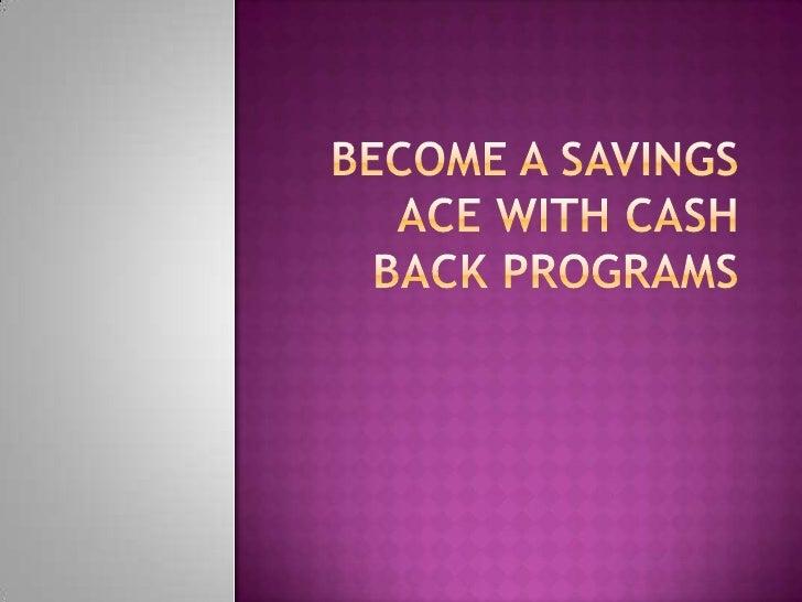 Become a savings ace with cash-back programs<br />© 2009  SavingsAce℠<br />