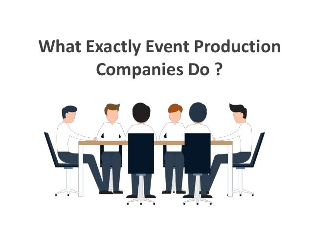 What Exactly Event Production Companies Do ?
