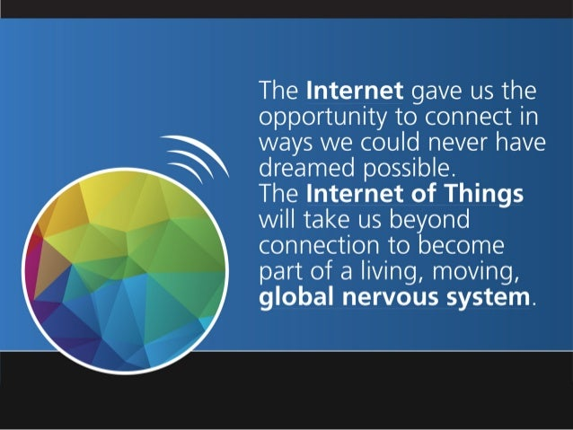 The Internet gave us the opportunity to connect in X ways we could never have § dreamed possible.  The Internet of Things ...