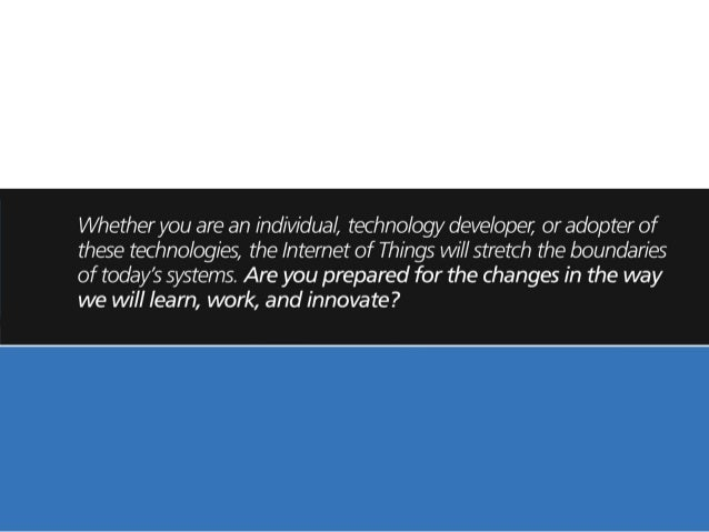 Whether you are an individual,  technology developer,  or adopter of these technologies,  the Internet of Things will stre...