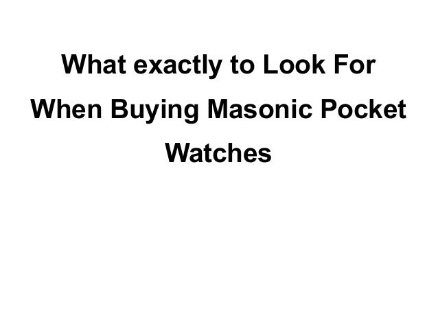 What exactly to Look ForWhen Buying Masonic Pocket         Watches