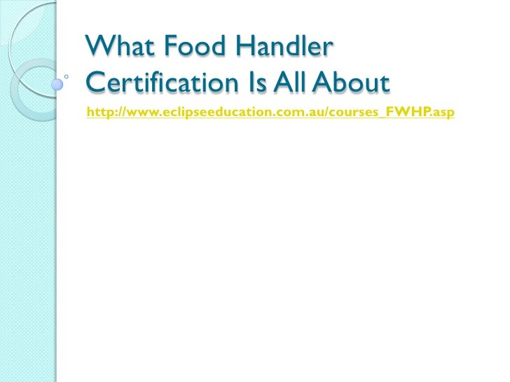 What Food HandlerCertification Is All Abouthttp://www.eclipseeducation.com.au/courses_FWHP.asp
