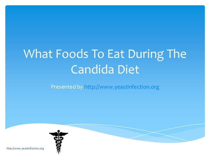 What Foods To Eat During The                    Candida Diet                                Presented by http://www.yeasti...