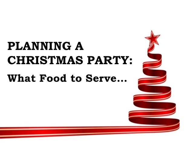 PLANNING ACHRISTMAS PARTY:What Food to Serve…