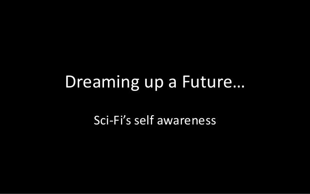 Dreaming up a Future…  Sci-Fi's self awareness