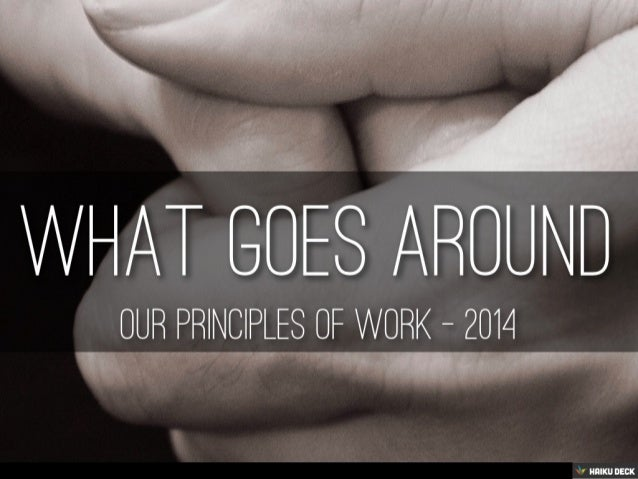 What Goes Around - Our Principles of Work