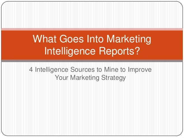 What Goes Into Marketing Intelligence Reports? 4 Intelligence Sources to Mine to Improve Your Marketing Strategy