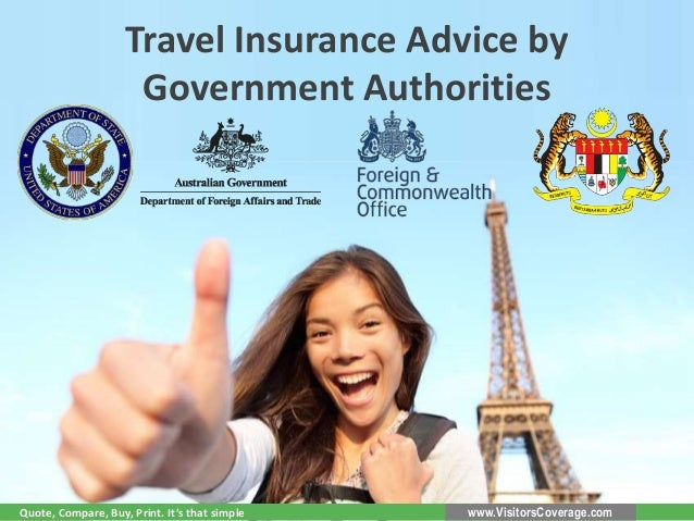 Travel Insurance Advice by Government Authorities  Quote, Compare, Buy, Print. It's that simple  www.VisitorsCoverage.com
