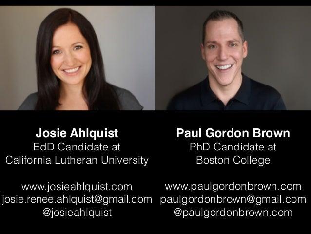 Josie Ahlquist EdD Candidate at California Lutheran University www.josieahlquist.com josie.renee.ahlquist@gmail.com @josie...