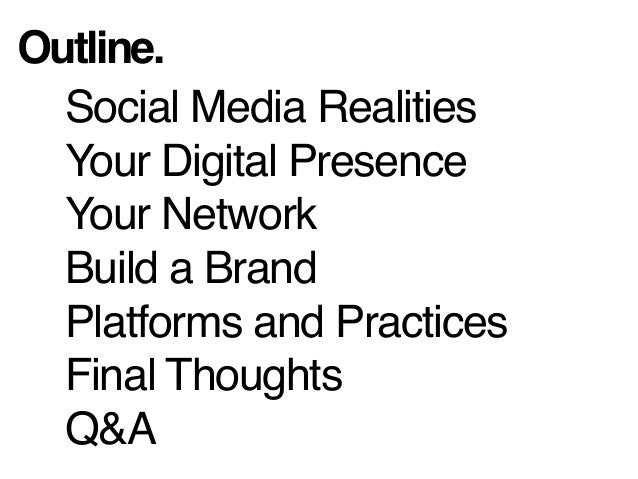 Outline. Social Media Realities Your Digital Presence Your Network Build a Brand Platforms and Practices Final Thoughts Q&A