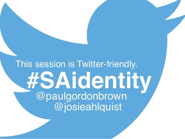 #SAidentity This session is Twitter-friendly. @paulgordonbrown @josieahlquist