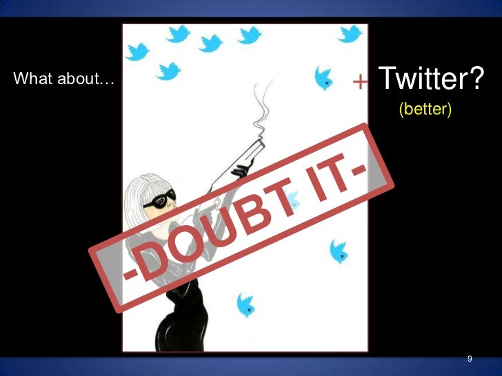 + Twitter?<br />(better)<br />9<br />What about…<br />-DOUBT IT- <br />