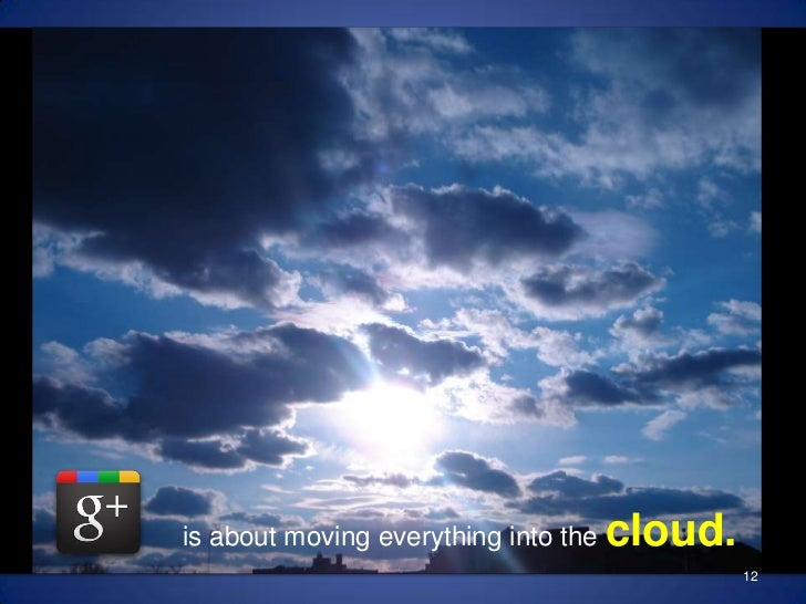 really about?<br />is about moving everything into the cloud.<br />12<br />