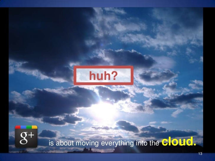 really about?<br />13<br />huh?<br />is about moving everything into the cloud.<br />