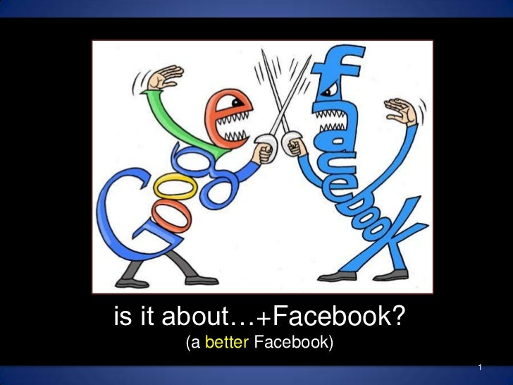is it about…+Facebook?<br />(a better Facebook)<br />1<br />