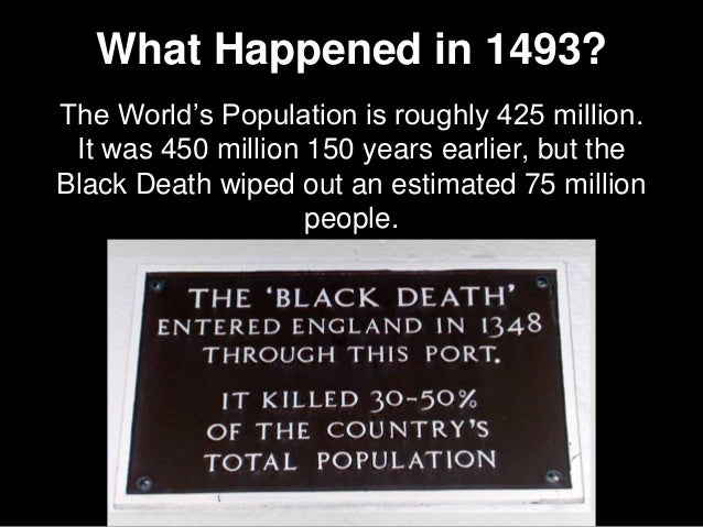 What Happened in 1493? The World's Population is roughly 425 million. It was 450 million 150 years earlier, but the Black ...