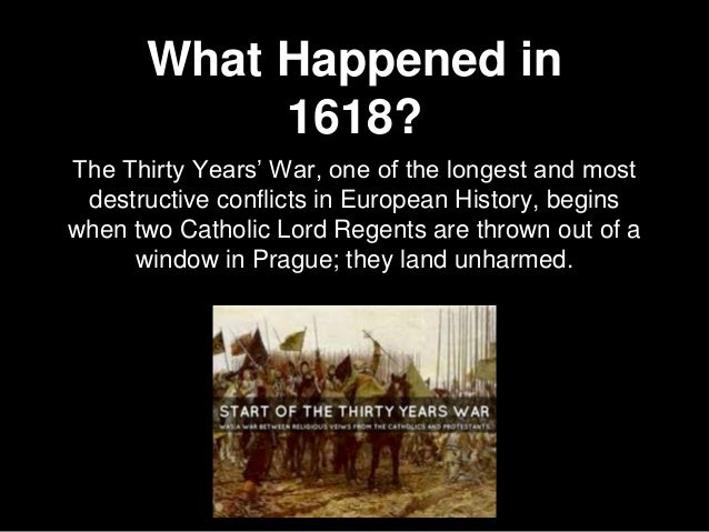 What Happened in 1618? The Thirty Years' War, one of the longest and most destructive conflicts in European History, begin...