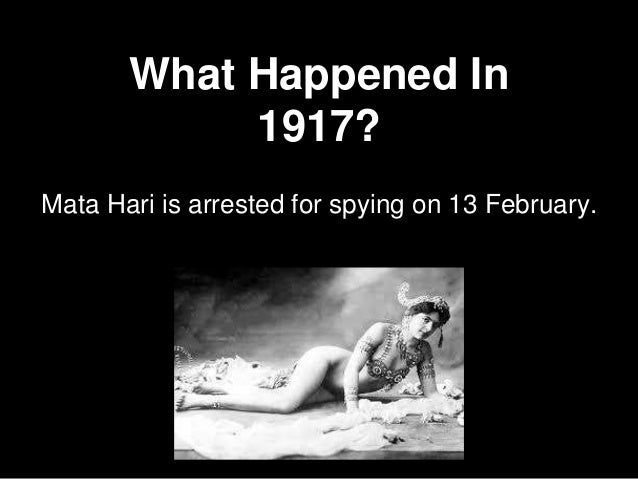 What Happened In 1917? Mata Hari is arrested for spying on 13 February.