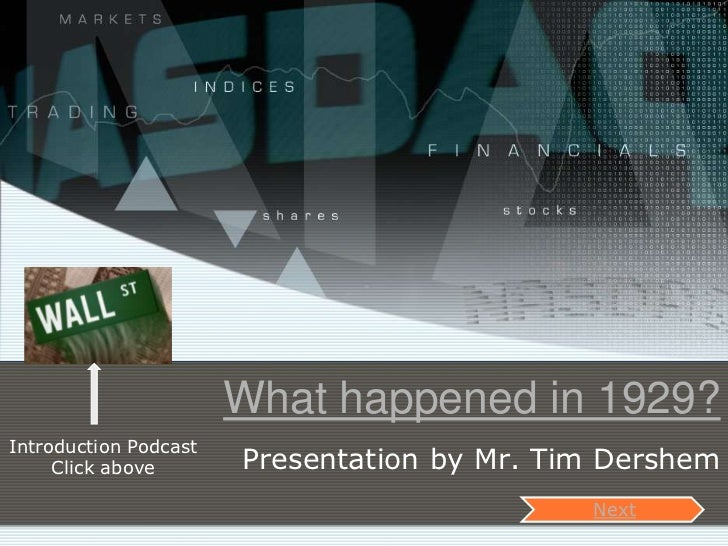 What happened in 1929?Introduction Podcast     Click above       Presentation by Mr. Tim Dershem                          ...