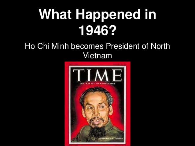 What Happened in 1946? Ho Chi Minh becomes President of North Vietnam