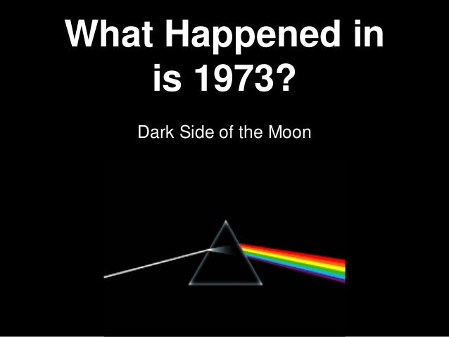 Dark Side of the Moon What Happened in is 1973?