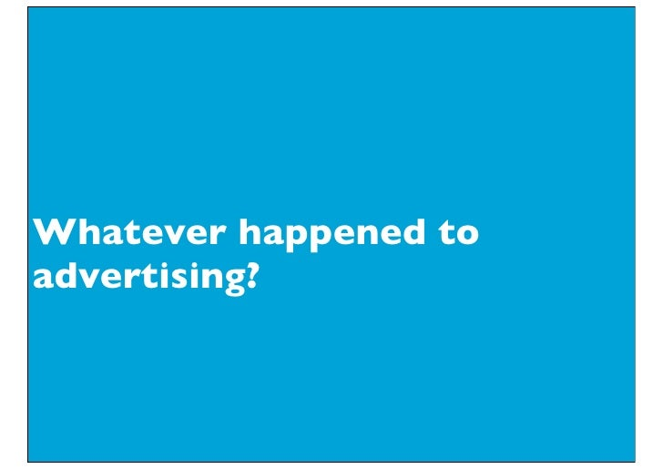 Whatever happened to advertising?