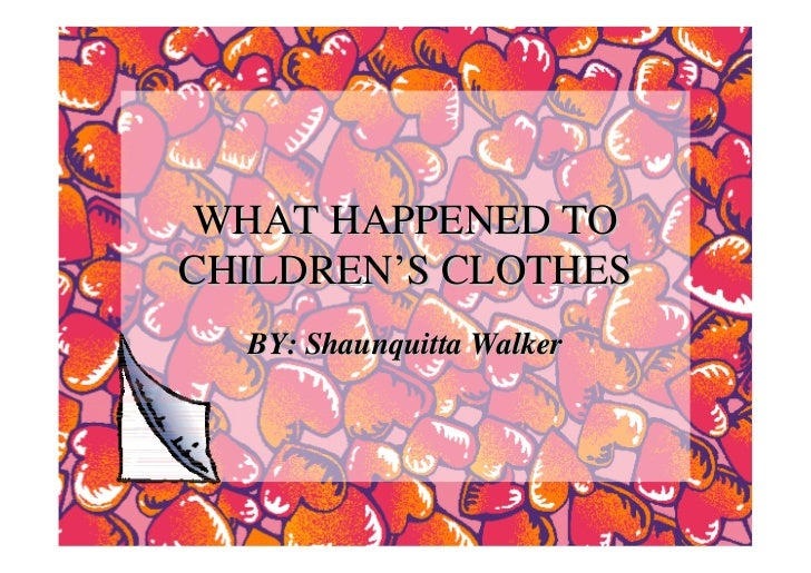 WHAT HAPPENED TOCHILDREN'S CLOTHES  BY: Shaunquitta Walker