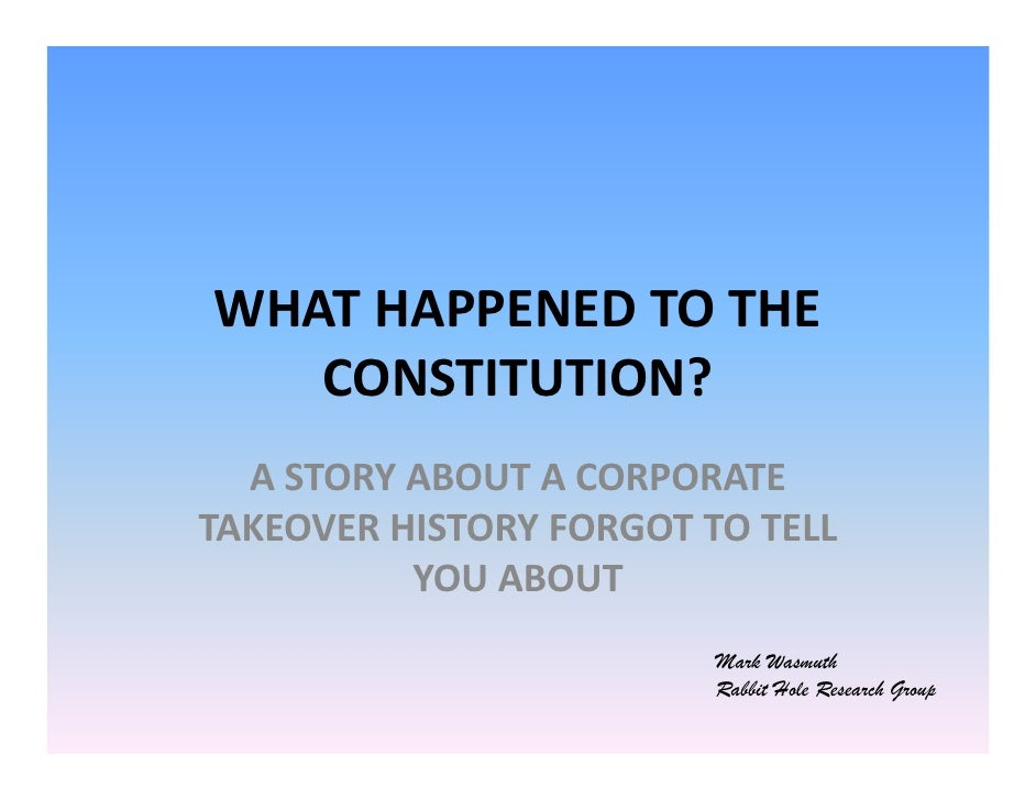 WHAT HAPPENED TO THE CONSTITUTION?<br />A STORY ABOUT A CORPORATE TAKEOVER HISTORY FORGOT TO TELL YOU ABOUT<br />Rabbit Ho...