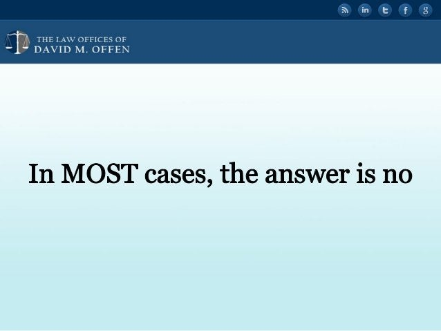 """I 1, THE I. A' OFFICES OF ' """" DAVID M.  OFFEN     In MOST cases,  the answer is no"""
