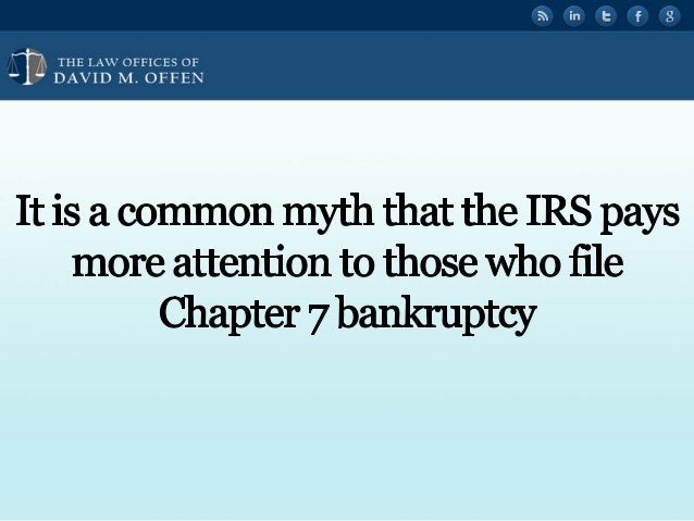 """' fl,   'OFFICES OF ' """" DAVID M.  OFFEN  It is a common myth that the IRS pays more attention to those who file Chapter 7 b..."""