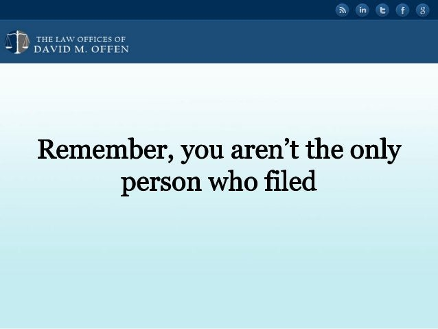 """l A,  THE I. A' OFFICES OF ' """" DAVID M.  OFFEN     Remember,  you aren't the only person who filed"""