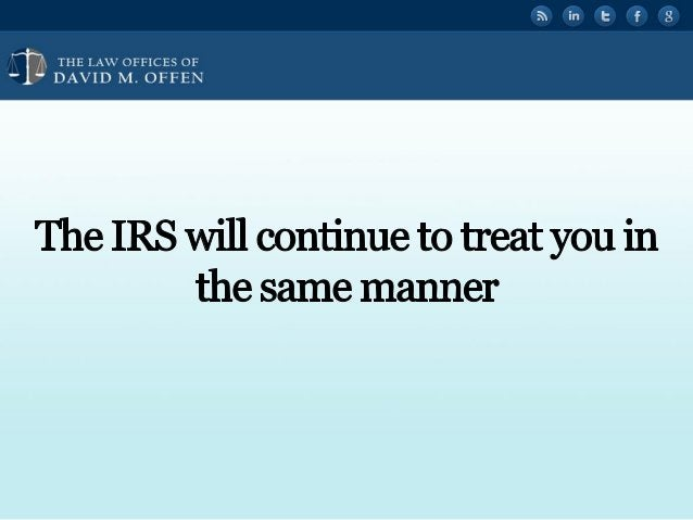 """l . , THE I. A' OFFICES OF ' """" DAVID M.  OFFEN     The IRS will continue to treat you in the same manner"""