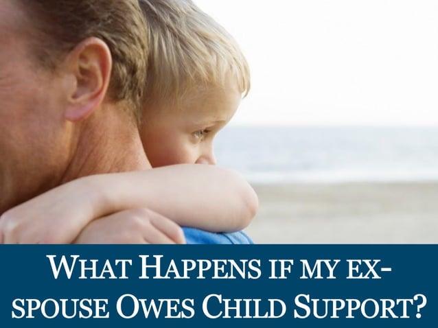 _ _ _ _ L l _ _ . ..   HAT HAPPENS IF MY EX!  sPoUsE     CHILD SUPPORT?