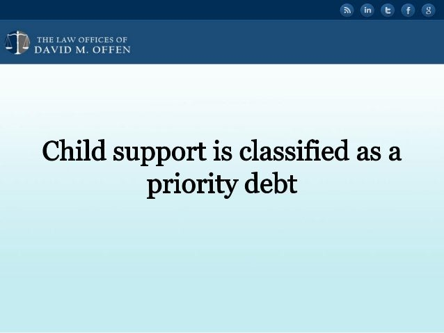 """l I,  THE I. A' OFFICES OF ' """" DAVID M.  OFFEN     Child support is classified as a priority debt"""