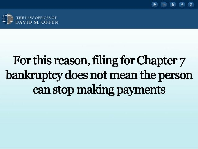 """l fl,   'OFFICES OF ' """" DAVID M.  OFFEN  For this reason,  filing for Chapter 7 bankruptcy does not mean the person can sto..."""
