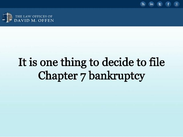"""' . , THE I. A' OFFICES or ' """" DAVID M.  OFFEN     It is one thing to decide to file Chapter 7 bankruptcy"""